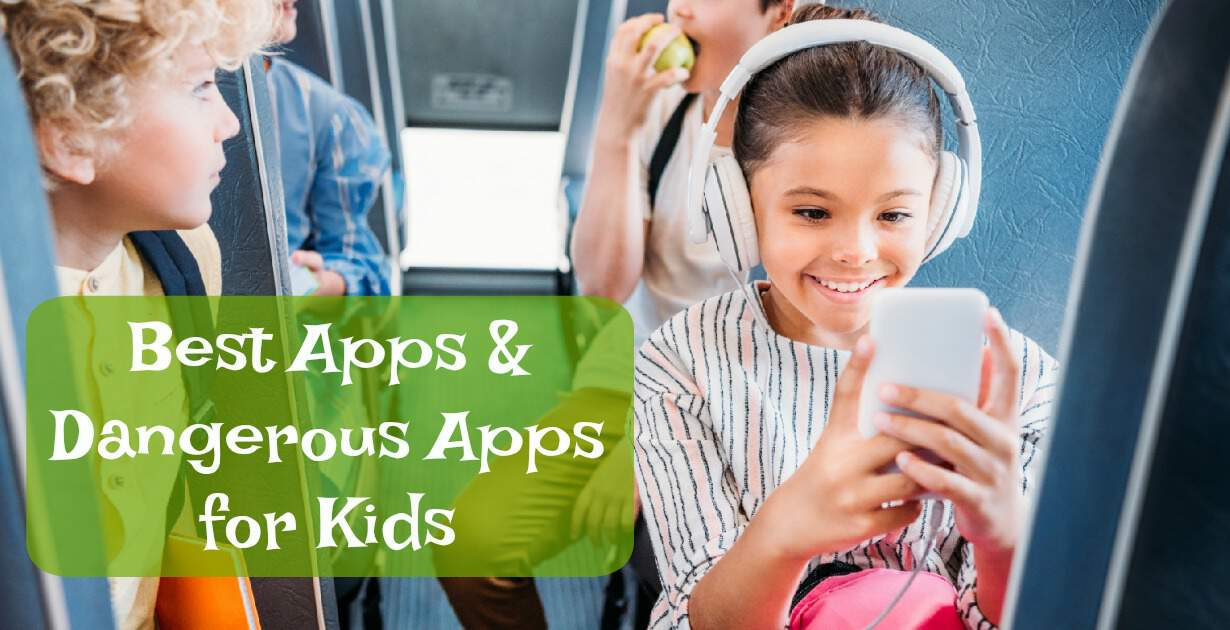 Best Apps for Kids & Dangerous Apps