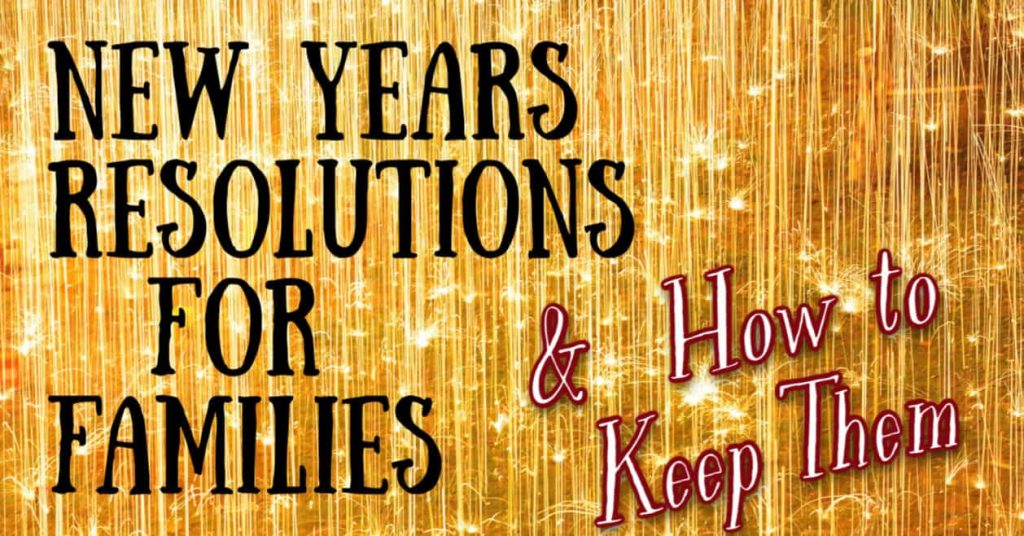 New Years Resolution for Families and How to Keep Them