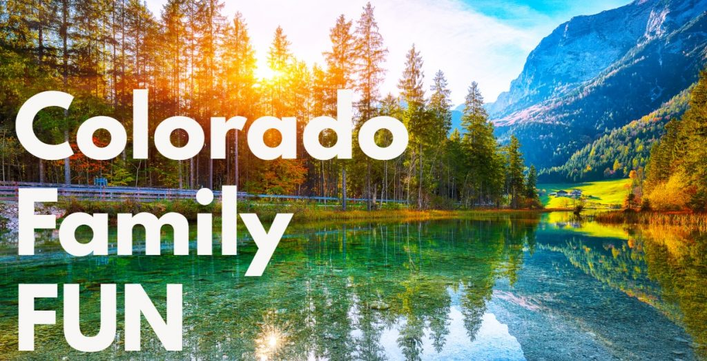 Colorado Family Vacations Including fun things to do in denver Colorado and places to stay